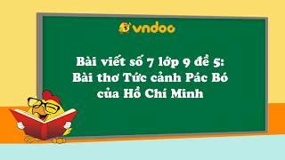 Bài viết số 7 lớp 9 đề 5: Bài thơ Tức cảnh Pác Bó của Hồ Chí Minh