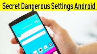 Android Phone Dangerous Secret Settings You Should Know