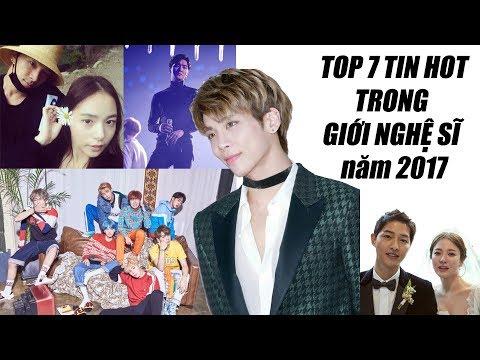 TOP 7 TIN HOT trong GIỚI NGHỆ SĨ năm 2017!