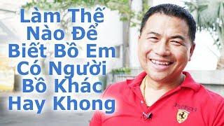 Làm Thế Nào Để Biết Bồ Em Có Người Bồ Khác Hay Khong - By Tai Duong