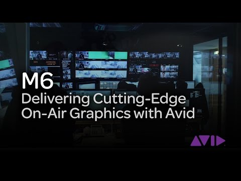 M6   Delivering Cutting-Edge On-Air Graphics with Avid