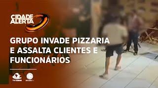 Grupo invade pizzaria e assalta clientes e funcionários