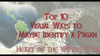Top 10 Visual Ways to Maybe Identify a Pagan
