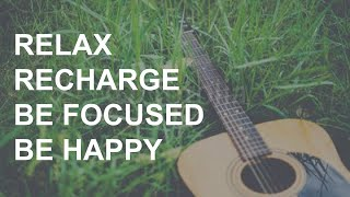 Relaxing Acoustic Guitar Instrumental Music  ➤ Relax, Recharge , Be Happy, Be Focused