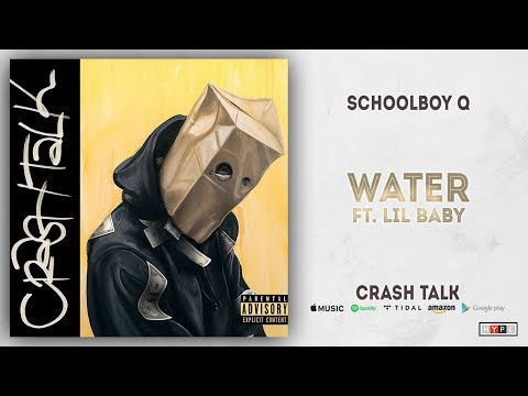 ScHoolboy Q - Water Ft. Lil Baby (CrasH Talk)