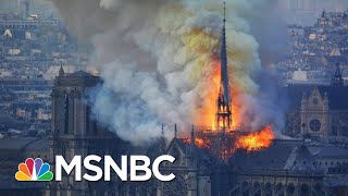 Bishop Barron On Notre Dame Fire: To Think It Might Be Destroyed Is Overwhelming | Katy Tur | MSNBC