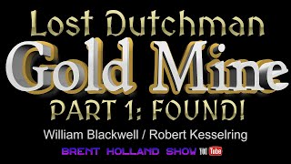 Lost Dutchman Gold Mine: FOUND! Robert Kesselring & Bill Blackwell Lust For Gold Brent Holland Show