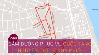 Quốc tang nguyên Tổng Bí thư Lê Khả Phiêu: Tuyến đường nào bị cấm? | VTC Now