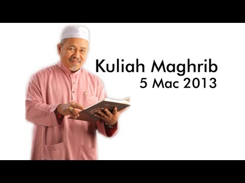 Kuliah Maghrib Ustaz Dato' Tuan Ibrahim Tuan Man   5 Mac 2013  