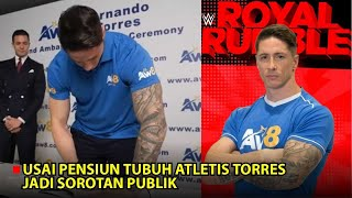 Kisah Fernando Torres Yang Bertubuh Atletis Usai Pensiun Dari Sepak Bola