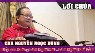 KIẾP SAU KHÔNG LÀM NGƯỜI NỮA LÀM NGƯỜI KHỔ LẮM - Cha Nguyễn Ngọc Dũng - Lời Chúa Mỗi Ngày