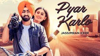 Pyar Karlo – Jassimran Singh Keer