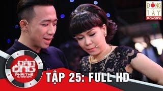ĐÀN ÔNG PHẢI THẾ | TẬP 25 FULL HD (15/04/16)