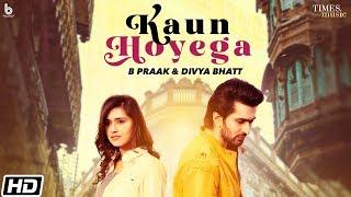 Kaun Hoyega – B Praak – Divya Bhatt Video HD