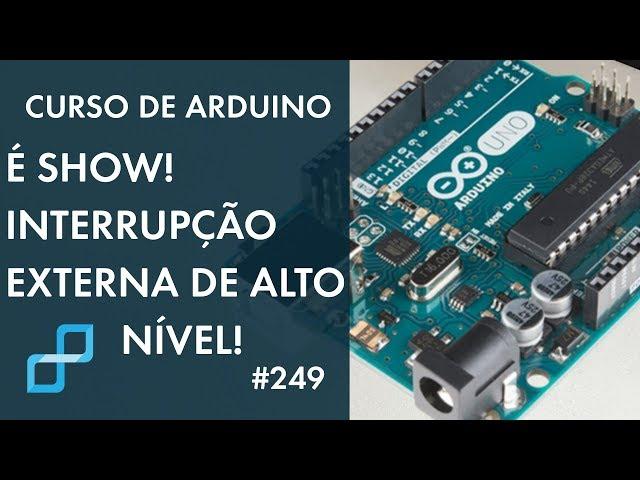 A MELHOR FORMA DE PROGRAMAR INTERRUPÇÃO EXTERNA! | Curso de Arduino #249