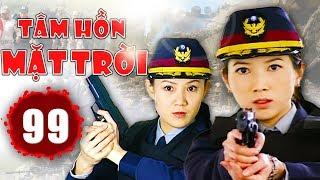 Tâm Hồn Mặt Trời - Tập 99   Phim Hình Sự Trung Quốc Hay Nhất 2018 - Thuyết Minh
