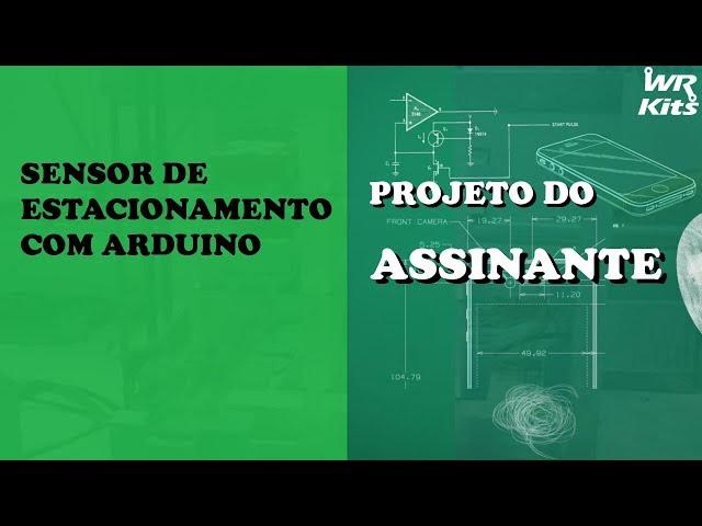 SENSOR DE ESTACIONAMENTO COM ARDUINO | Projeto do Assinante