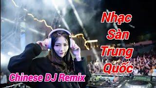 LK Nhạc Trung Quốc Remix Hay Nhất 2020 - Nonstop China Mix - Nhạc Sàn Trung Quốc Gây Nghiện Cực Hay