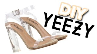 DIY YEEZY HEELS | TRANSPARENT (CLEAR) SANDALS