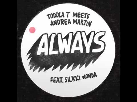 Toddla T meets Andrea Martin feat. Sillki Wonda 'Always' [AUDIO]