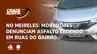 No Meireles: Moradores denunciam asfalto cedendo em ruas do bairro