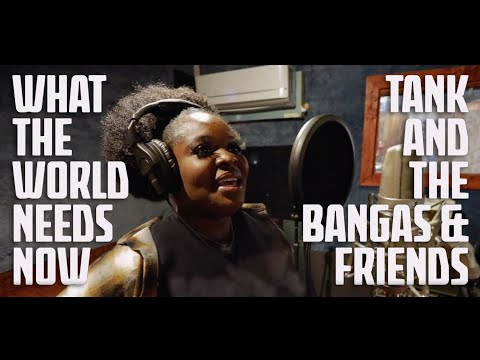 Tank and the Bangas & Friends | What The World Needs Now