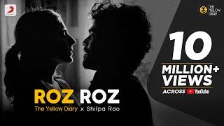 Roz Roz – Shilpa Rao – Rajan Batra (The Yellow Diary)