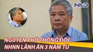 Nguyên Phó Thống đốc Ngân hàng Nhà nước Đặng Thanh Bình lãnh 3 năm tù | NLĐTV