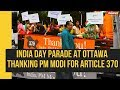 India day parade held at Ottawa in Canada supporting Article 370 move