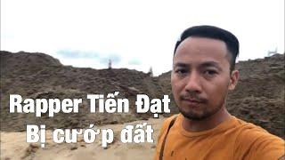 Rapper Tiến Đạt bị cướp đất