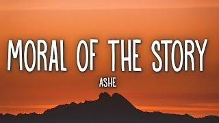 Ashe - Moral Of The Story (Lyrics)