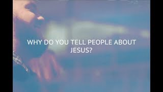 Why Do You Tell People About Jesus?