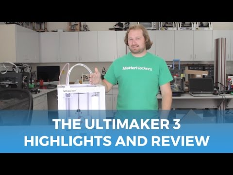 Ultimaker 3 - Highlights & Review