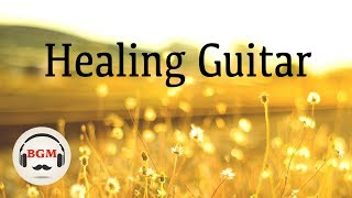 Healing Guitar Music - Relaxing Music For Work, Study, Sleep - Chill Out Music