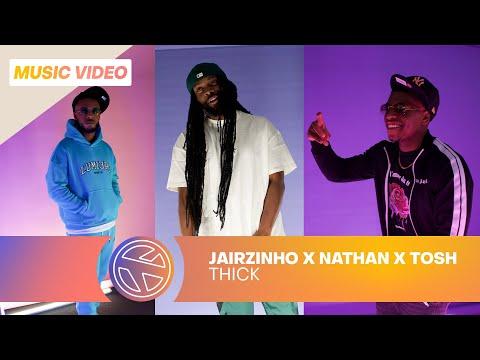 "JAIRZINHO: ""THICK"" Ft. NATHAN, TOSH"