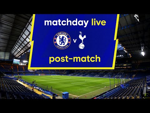 Matchday Live: Chelsea v Tottenham Hotspur | Post-Match | Premier League Matchday