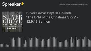 """""""The DNA of the Christmas Story"""" - 12.9.18 Sermon (part 1 of 4)"""