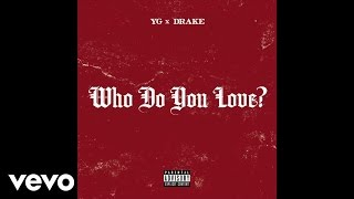 YG - Who Do You Love? (Official Audio) (Explicit) ft. Drake