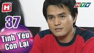 Tình Yêu Còn Lại - Tập 37 | HTV Phim Tình Cảm Việt Nam Hay Nhất 2018