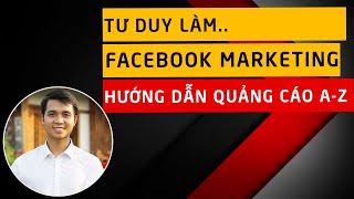 Tư duy làm Facebook Marketing & Hướng dẫn chạy quảng cáo Facebook từ A-Z [Phần 1]