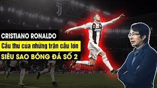 Siêu Sao Bóng Đá Số 2 : Cristiano Ronaldo Cầu thủ của những trận cầu lớn - Juventus