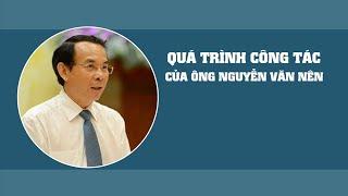 Quá trình công tác của ông Nguyễn Văn Nên trước khi được giới thiệu để bầu Bí thư Thành ủy TP HCM