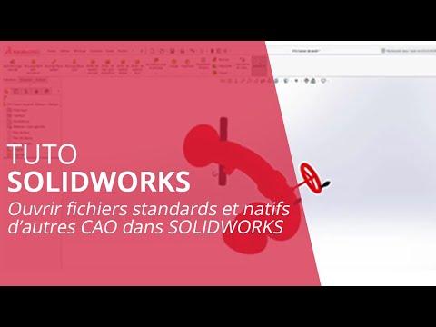 Tutoriel SOLIDWORKS - Ouvrir fichiers neutres et natifs d'autres CAO dans SOLIDWORKS