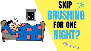 How Bad Is It To Skip Brushing Your Teeth At Night?
