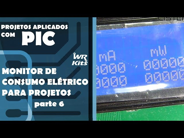MONITOR DE CONSUMO ELÉTRICO DE PROJETOS (parte 6) | Projetos Aplicados com PIC #031