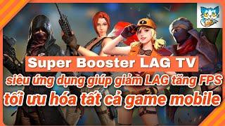 ❖HOT❖ Ứng Dụng Siêu Giảm LAG Super Booster Chính thức Của LAG TV - hỗ trợ bật 60 FPS giảm lag game