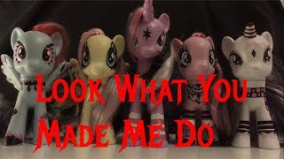 Mlp Look What You Made Me Do   toy pmv