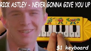 Rick Astley - Never Gonna Give You Up but it's played on a $1 piano that I found on ebay