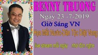 Benny Truong Truc Tiep   Ngày 23/7/2019 (Sáng  vn