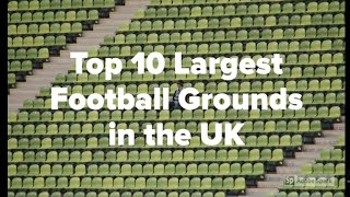 Top 10 Largest Football Grounds in the UK